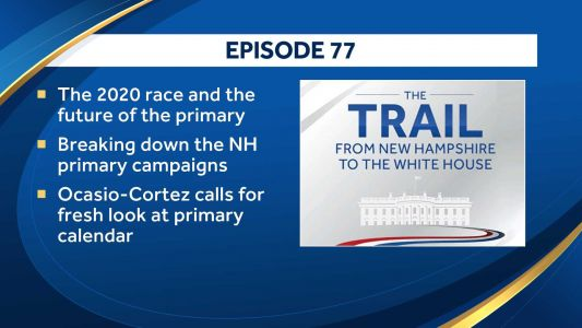 'The Trail' podcast: Looking at 2020 race and future of NH primary