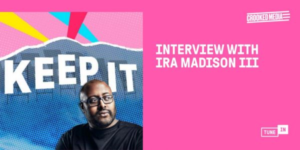 Ira Madison III of 'Keep It' On His New Podcast, Pop Culture, and Who Crooked Media's Kim K Is