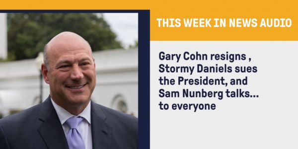 This Week in News Audio: Gary Cohn, Stormy Daniels, and Sam Nunberg Walk Into A Bar