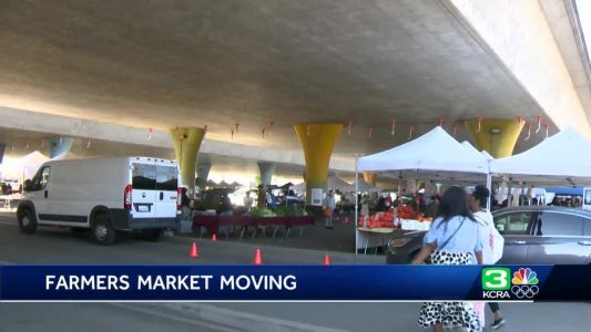 'We have to adapt': Farmers market moving to new location in Sacramento
