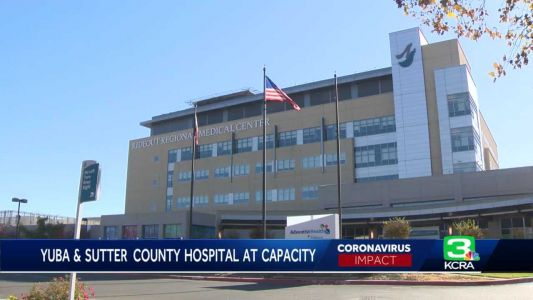 Only hospital for Yuba, Sutter counties 'at capacity' amid COVID-19 surge
