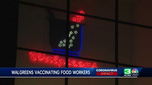 Walgreens says it's vaccinating food workers in Sacramento County