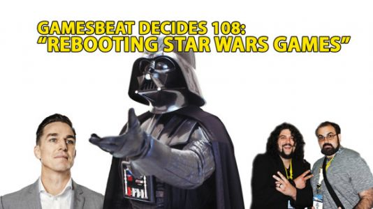 GamesBeat Decides 108: Rebooting Star Wars for fun and profit