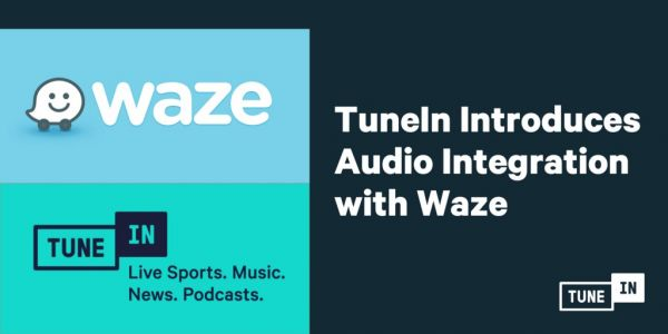 Listening In Your Car Just Got Easier: TuneIn Introduces Audio Integration with Waze
