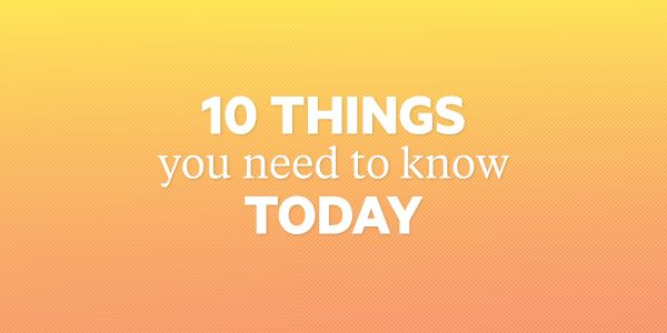 Sign up for 10 things in tech, markets and politics