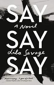 Lila Savage's Say Say Say Is a Breakthrough in Women's Fiction