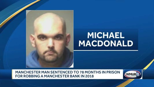 Manchester man sentenced to 78 months in prison for robbing bank in 2018