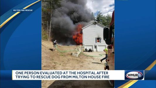 Person evaluated at hospital after trying to rescue dog from Milton house fire