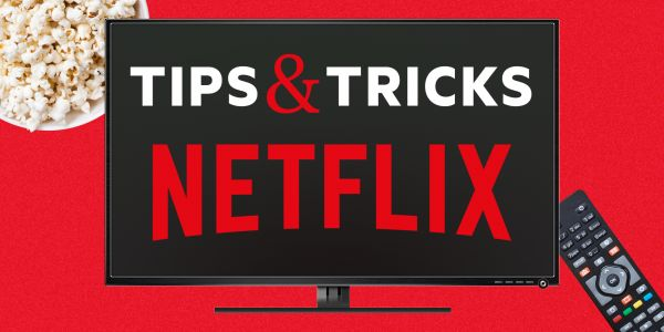 Netflix tips & tricks: 12 ways to get the most out of your Netflix subscription