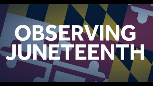 What's closed Friday in Maryland in observance of Juneteenth?